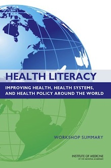 Health Literacy: Improving Health, Health Systems, and Health Policy Around the World: Workshop Summary